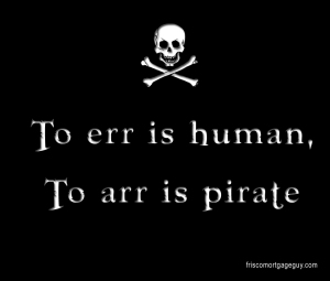 to arr is pirate friscomortgageguy